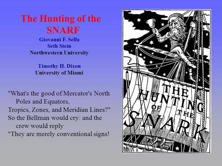 The Hunting of the SNARF Giovanni F. Sella Seth Stein Northwestern University Timothy H. Dixon University of Miami What's the good of Mercator's North.