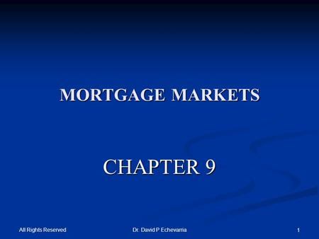 All Rights Reserved Dr. David P Echevarria 1 MORTGAGE MARKETS CHAPTER 9.