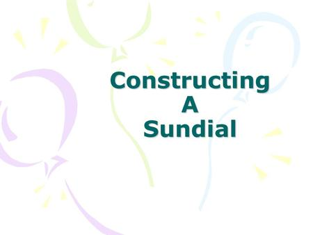Constructing A Sundial. Content What is a sundial? Sundial history Types of sundial Experiment & results Math properties of our sundial Other application.