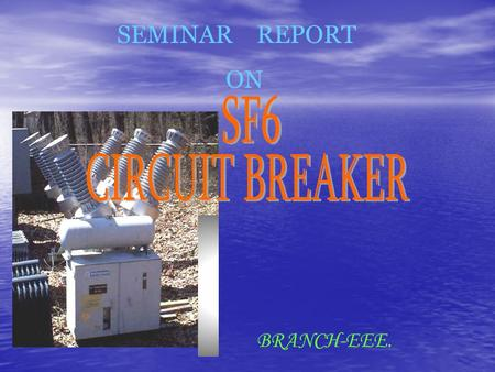 SEMINAR REPORT ON BRANCH-EEE.. CONTENTS Introduction Introduction Operating Principle of Circuit Breaker Operating Principle of Circuit Breaker Over view.