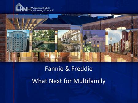 1 Fannie & Freddie What Next for Multifamily. Setting the Stage Good time to be an apartment owner or investor Rebalancing of housing Solid fundamentals.