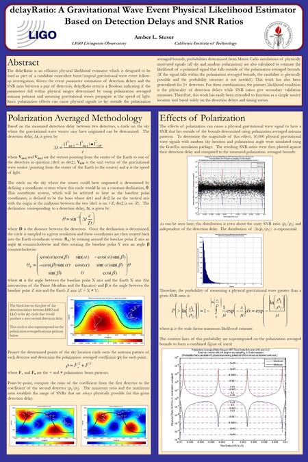 DelayRatio: A Gravitational Wave Event Physical Likelihood Estimator Based on Detection Delays and SNR Ratios Amber L. Stuver LIGO Livingston ObservatoryCalifornia.