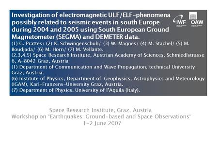 Space Research Institute, Graz, Austria Workshop on 'Earthquakes: Ground-based and Space Observations' 1-2 June 2007 Investigation of electromagnetic ULF/ELF-phenomena.