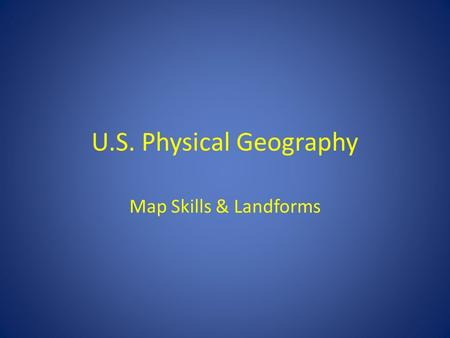 U.S. Physical Geography Map Skills & Landforms. Grids, Latitude and Longitude.