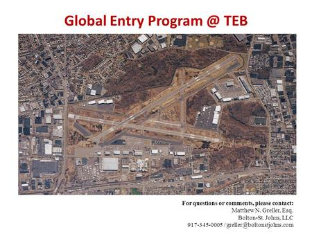 Global Entry TEB For questions or comments, please contact: Matthew N. Greller, Esq. Bolton-St. Johns, LLC 917-345-0005 /