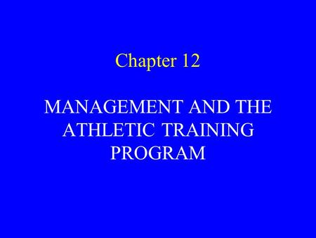Chapter 12 MANAGEMENT AND THE ATHLETIC TRAINING PROGRAM.
