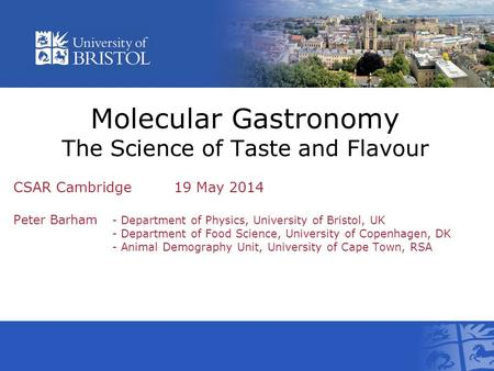 CSAR Cambridge 19 May 2014 Peter Barham - Department of Physics, University of Bristol, UK - Department of Food Science, University of Copenhagen, DK -