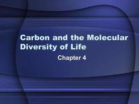 Carbon and the Molecular Diversity of Life Chapter 4.
