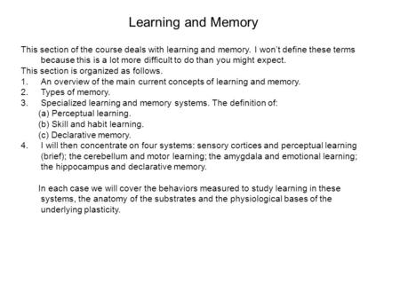 Learning and Memory This section of the course deals with learning and memory. I won't define these terms because this is a lot more difficult to do than.