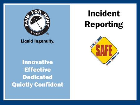 Liquid Ingenuity. Innovative Effective Dedicated Quietly Confident Incident Reporting.