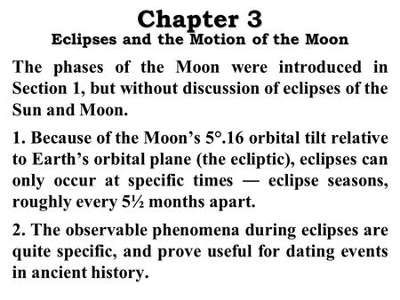 Chapter 3 Eclipses and the Motion of the Moon The phases of the Moon were introduced in Section 1, but without discussion of eclipses of the Sun and Moon.