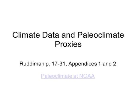 Climate Data and Paleoclimate Proxies Ruddiman p. 17-31, Appendices 1 and 2 Paleoclimate at NOAA.