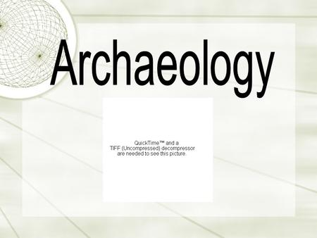 What is Archaeology?  Study of past human life and activities by the recovery and examination of remaining material evidence.  It is a sub field of.