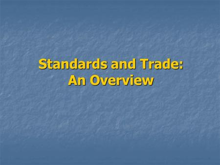 Standards and Trade: An Overview. Key Issues Definitions and Classification of standards Definitions and Classification of standards Trade Effects of.