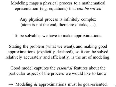 1 Modeling maps a physical process to a mathematical representation (e.g. equations) that can be solved. Any physical process is infinitely complex (atom.