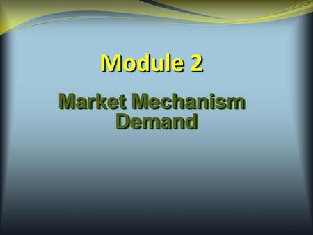 1 Module 2 Market Mechanism Demand. 2 demand  Understand the difference between demand and quantity demanded. ObjectivesObjectives.