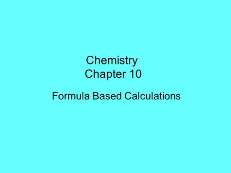 Chemistry Chapter 10 Formula Based Calculations. a mole is 6.02 x 10 23 particles like a dozen is 12 particles it is a large number, because we are counting.