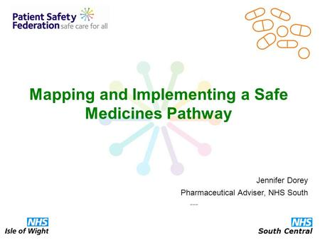 Mapping and Implementing a Safe Medicines Pathway Jennifer Dorey Pharmaceutical Adviser, NHS South --- South Central.
