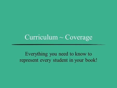 Curriculum ~ Coverage Everything you need to know to represent every student in your book!