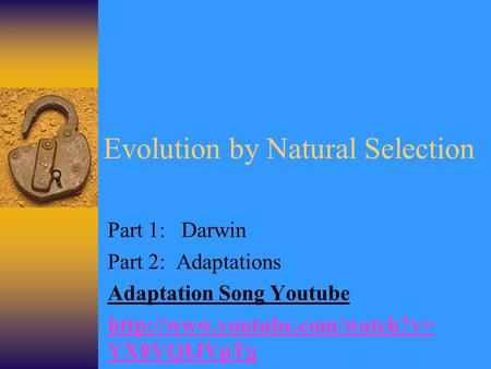 Evolution by Natural Selection Part 1: Darwin Part 2: Adaptations Adaptation Song Youtube  YX8VQIJVpTg.