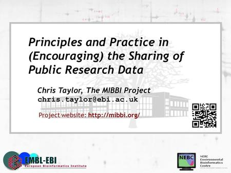 Principles and Practice in (Encouraging) the Sharing of Public Research Data Chris Taylor, The MIBBI Project Project website: