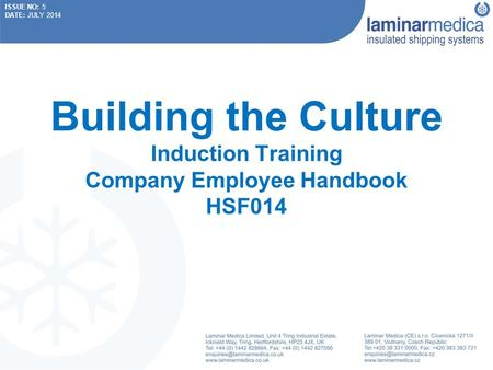 ISSUE NO: 5 DATE: JULY 2014 Building the Culture Induction Training Company Employee Handbook HSF014.