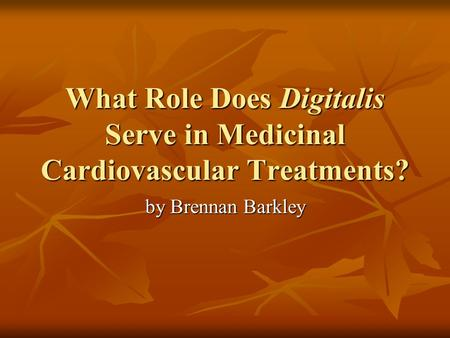 What Role Does Digitalis Serve in Medicinal Cardiovascular Treatments? by Brennan Barkley.