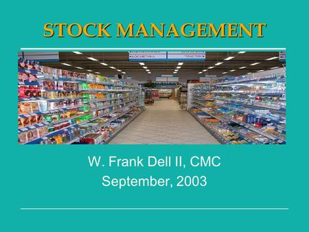 STOCK MANAGEMENT W. Frank Dell II, CMC September, 2003.