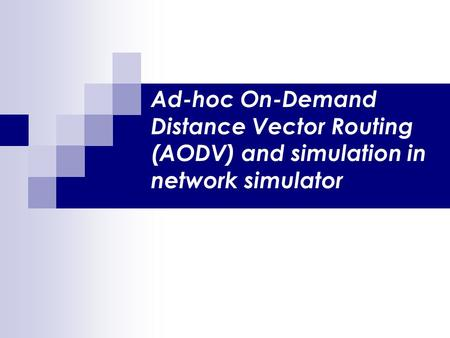 Ad-hoc On-Demand Distance Vector Routing (AODV) and simulation in network simulator.