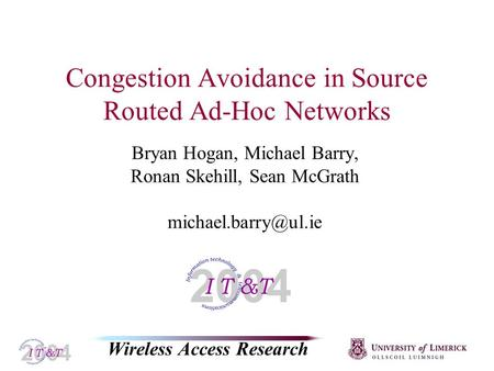 Wireless Access Research Congestion Avoidance in Source Routed Ad-Hoc Networks Bryan Hogan, Michael Barry, Ronan Skehill, Sean McGrath