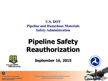 U.S. DOT Pipeline and Hazardous Materials Safety Administration Pipeline Safety Reauthorization September 16, 2015 - 1 -