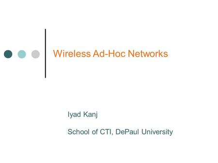 Wireless Ad-Hoc Networks Iyad Kanj School of CTI, DePaul University.