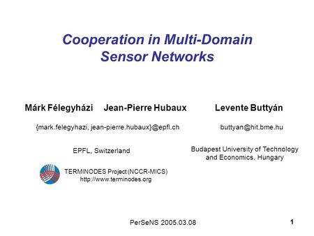 1 Cooperation in Multi-Domain Sensor Networks Márk Félegyházi Levente Buttyán Jean-Pierre Hubaux {mark.felegyhazi, EPFL, Switzerland.