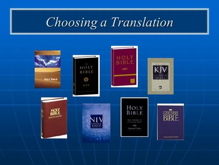 Choosing a Translation. Three important issues Textual criticism—Does the translation present only what can be established as the original words of God.