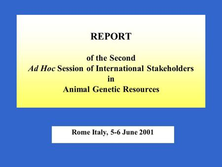 REPORT of the Second Ad Hoc Session of International Stakeholders in Animal Genetic Resources Rome Italy, 5-6 June 2001.