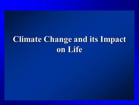 Climate Change and its Impact on Life. Making a distinction… Weather is….Climate is….