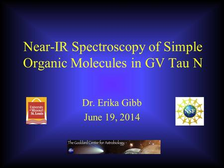 Near-IR Spectroscopy of Simple Organic Molecules in GV Tau N Dr. Erika Gibb June 19, 2014.