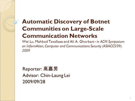 11 Automatic Discovery of Botnet Communities on Large-Scale Communication Networks Wei Lu, Mahbod Tavallaee and Ali A. Ghorbani - in ACM Symposium on InformAtion,