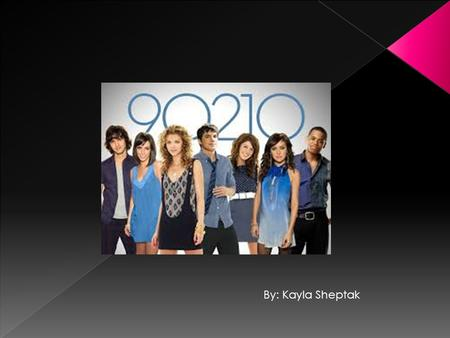 By: Kayla Sheptak. 90210 is a T.V series with 5 seasons that is based on students who attend West Beverly Hills High School. This drama premiered in 2008.