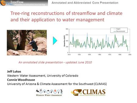 Tree-ring reconstructions of streamflow and climate and their application to water management Jeff Lukas Western Water Assessment, University of Colorado.