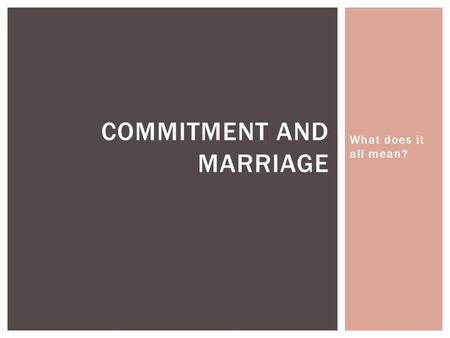 What does it all mean? COMMITMENT AND MARRIAGE. List at least 6 and write down others in the class  Financial  Personal Baggage (affecting other areas.