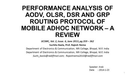 PERFORMANCE ANALYSIS OF AODV, OLSR, DSR AND GRP ROUTING PROTOCOL OF MOBILE ADHOC NETWORK – A REVIEW IJCSMC, Vol. 2, Issue. 6, June 2013, pg.359 – 362 Suchita.
