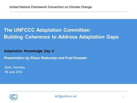 1 The UNFCCC Adaptation Committee: Building Coherence to Address Adaptation Gaps Adaptation Knowledge Day V Presentation by Klaus Radunsky.