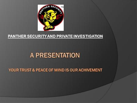 PANTHER SECURITY AND PRIVATE INVESTIGATION Security is degree of protection against danger, damage, loss and crime.