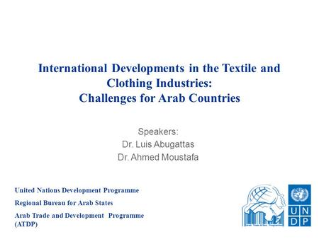 ATDPThe Arab Textile Industries Forum 1 Challenges to the Arab World Systemic Challenges Quota free World Preference Erosion Constrained Policy Space A.