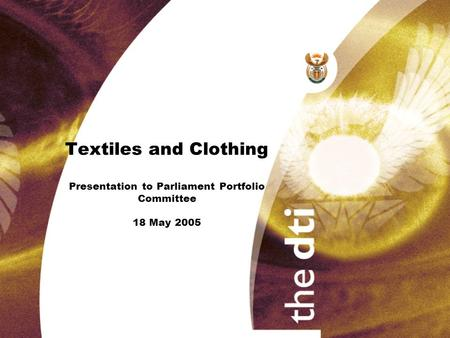 Textiles and Clothing Presentation to Parliament Portfolio Committee 18 May 2005.