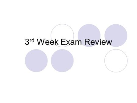 3 rd Week Exam Review. Directions: Copy the following questions on a separate sheet of paper. The completed review is due on the day of the exam. This.