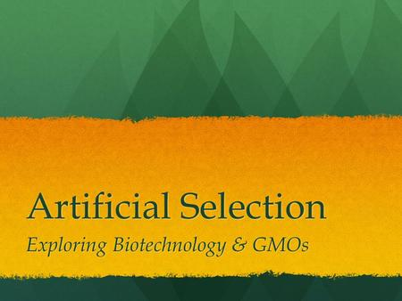 Artificial Selection Exploring Biotechnology & GMOs.
