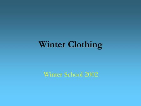Winter Clothing Winter School 2002. Why Is Clothing an Issue? Humans can't normally survive in low temperatures Weather in the mountains is particularly.