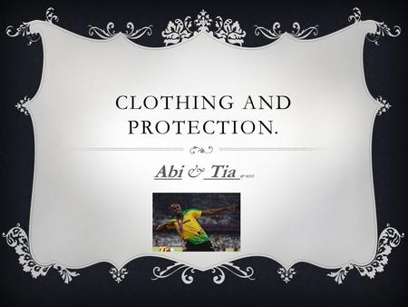CLOTHING AND PROTECTION. Abi & Tia & mitch. PROTECTION  Football- shin pads, goalie gloves  Gymnastics- hand guards  Cycling – helmet  Rugby- gum.